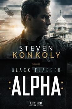 Black Flagged Alpha. Thriller - Steven Konkoly [Taschenbuch]