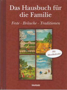 Das Hausbuch für die Familie: Feste, Bräuche, Traditionen - Mit Mondkalender [Gebundene Ausgabe, Weltbild]