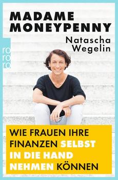 Madame Moneypenny: Wie Frauen ihre Finanzen selbst in die Hand nehmen können - Natascha Wegelin  [Taschenbuch]