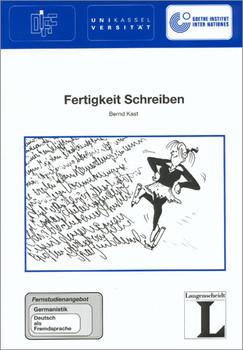 Fertigkeit Schreiben. Fernstudieneinheit 12: Fernstudienangebot Germanistik: Deutsch als Fremdsprache - Bernd Kast