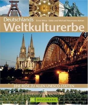 Deutschlands Weltkulturerbe: Eine Reise zu allen UNESCO-Stätten - Edda Neumann-Adrian
