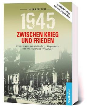 1945 – Zwischen Krieg und Frieden, Vierter Teil. Erinnerungen aus Mecklenburg, Vorpommern und von Flucht und Vertreibung - Frank Wilhelm  [Taschenbuch]