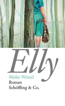 Elly. Roman - Maike Wetzel  [Gebundene Ausgabe]