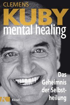 Mental Healing - Das Geheimnis der Selbstheilung - Clemens Kuby  [Taschenbuch]