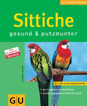 Sittiche gesund & putzmunter: Das Vogelheim zum Wohlfühlen. Sanftes Eingewöhnen Schritt für Schritt - Thomas Haupt