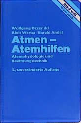 Atmen - Atemhilfen. Atemphysiologie und Beatmungstechnik - Wolfgang Oczenski