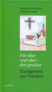 Für dies und das - deo gratias: Tischgebete aus Franken - Wolfgang Protzner