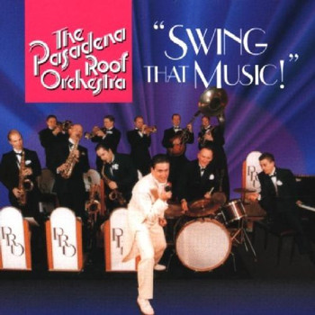 the Pasadena Roof Orchestra - Swing That Music!