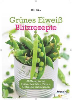 Grünes Eiweiß - Blitzrezepte: 60 Rezepte mit Hülsenfrüchten, Pilzen, Getreide und Nüssen - Ulli Zika [Gebundene Ausgabe]