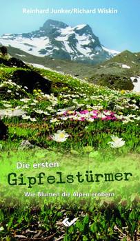 Die ersten Gipfelstürmer. Wie Blumen die Alpen erobern - Reinhard Junker  [Taschenbuch]
