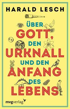 Über Gott, den Urknall und den Anfang des Lebens - Harald Lesch  [Gebundene Ausgabe]