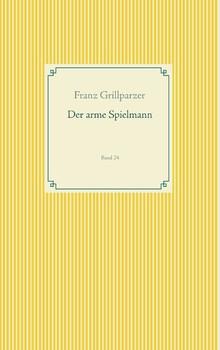 Der arme Spielmann. Band 24 - Franz Grillparzer  [Taschenbuch]