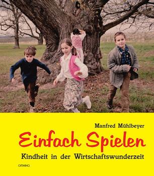 Einfach Spielen. Kindheit in der Wirtschaftswunderzeit - Manfred Mühlbeyer  [Gebundene Ausgabe]
