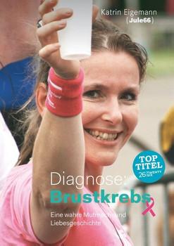 Diagnose: Brustkrebs. Eine wahre Mutmach- und Liebesgeschichte - Katrin Eigemann  [Taschenbuch]