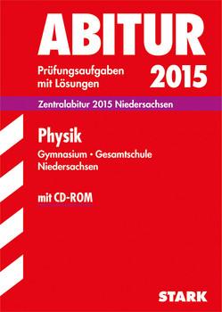 Abitur-Prüfungsaufgaben Gymnasium Niedersachsen / Physik Zentralabitur 2015 mit CD-ROM: Prüfungsaufgaben mit Lösungen - Raecke, Dirk