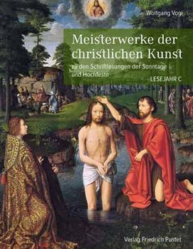 Meisterwerke der christlichen Kunst. zu den Schriftlesungen der Sonntage und Hochfeste. Lesejahr C - Wolfgang Vogl  [Gebundene Ausgabe]
