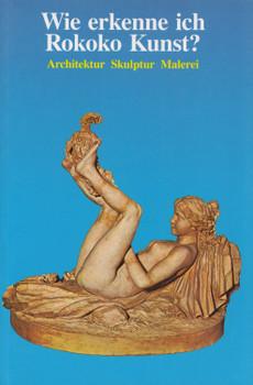 Wie erkenne ich Rokoko Kunst?: Architektur, Skulptur, Malerei - Flavio Conti [Taschenbuch]