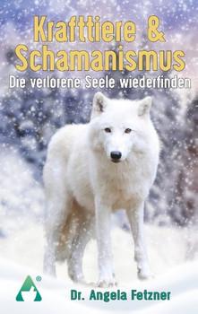 Krafttiere & Schamanismus. Die verlorene Seele wiederfinden - Angela Fetzner  [Taschenbuch]