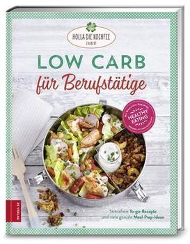 Low Carb für Berufstätige. Stressfreie To-go-Rezepte und viele geniale Meal-Prep-Ideen - Petra Hola-Schneider  [Gebundene Ausgabe]