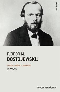 Fjodor M. Dostojewskij. Leben - Werk - Wirkung. 15 Essays - Rudolf Neuhäuser  [Gebundene Ausgabe]