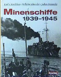 Minenschiffe 1939 - 1945. Die geheimnisumwitterten Einsätze des Mitternachtsgeschwaders. - Karl von Kutzleben