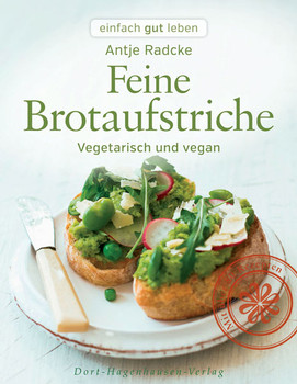 Feine Brotaufstriche: Vegetarisch und vegan - Antje Radcke