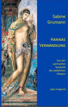 Hannas Verwandlung. Von der spirituellen Symbolik des weiblichen Körpers - Sabine Grumann  [Taschenbuch]