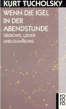Wenn die Igel in der Abendstunde: Gedichte, Lieder und Chansons - Kurt Tucholsky