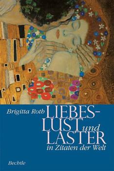 Lust und Laster in Zitaten der Welt. - Brigitta Roth