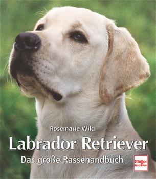 Labrador Retriever. Das große Rassehandbuch. - Rosemarie Wild