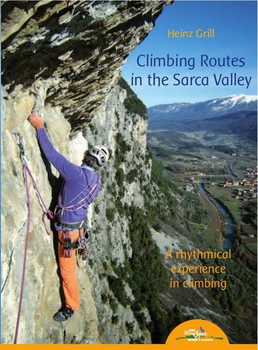 Climbing Routes in the Sarca Valley. A rhythmical experience in climbing - Heinz Grill  [Taschenbuch]