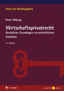 Wirtschaftsprivatrecht: Rechtliche Grundlagen wirtschaftlichen Handelns - Peter Müssig