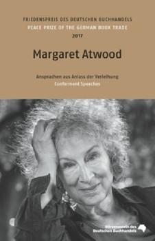 Margaret Atwood. Friedenspreis des deutschen Buchhandels 2017. Ansprachen aus Anlass der Verleihung [Gebundene Ausgabe]