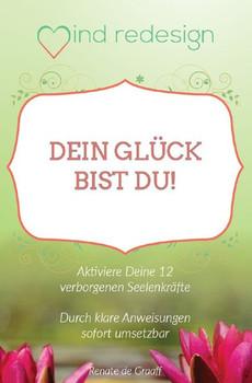 Dein Glück bist Du!. Aktiviere deine 12 verborgenen Seelenkräfte - Renate de Graaff  [Taschenbuch]