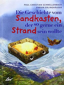 Die Geschichte vom Sandkasten, der so gerne ein Strand sein wollte - Schwellenbach, Paul Christian