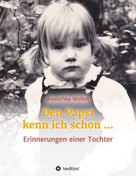 Den Papst kenn ich schon …. Erinnerungen einer Tochter - Anouchka Wolleh  [Taschenbuch]