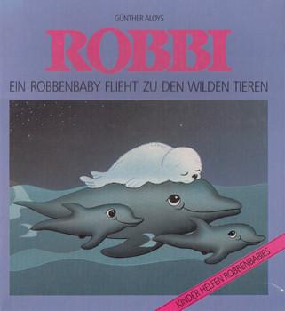 Robbi: Ein Robbenbaby flieht zu den wilden Tieren - Günther Aloys [Gebundene Ausgabe]