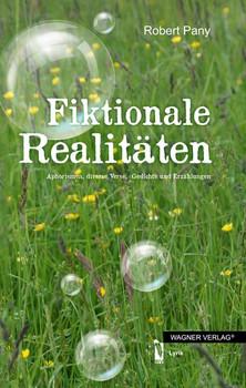 Fiktionale Realitäten: Aphorismen, diverse Verse, Gedichte und Erzählungen - Robert Pany