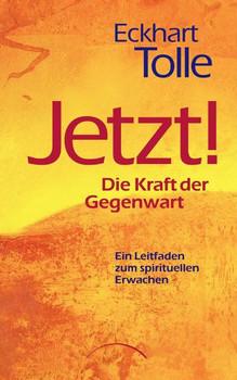 JETZT! Die Kraft der Gegenwart: Ein Leitfaden zum spirituellen Erwachen - Eckhart Tolle [Gebundene Ausgabe, Auflage 2008]