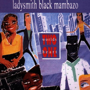 Ladysmith Black Mambazo - Two Worlds One Heart