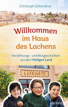 Willkommen im Haus des Lachens. Versöhnungs- und Mutgeschichten aus dem Heiligen Land - Christoph Zehendner  [Gebundene Ausgabe]