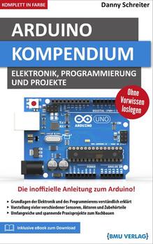 Arduino Kompendium. Elektronik, Programmierung und Projekte - Danny Schreiter  [Taschenbuch]