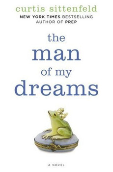 The Man of My Dreams: A Novel - Sittenfeld, Curtis