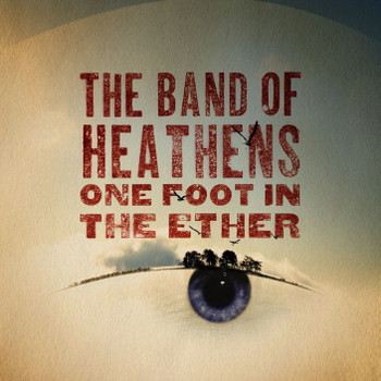 the Band of Heathens - One Foot in the Ether