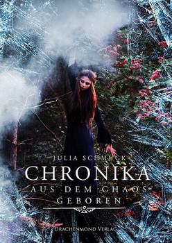 Chronika. Aus dem Chaos geboren - Julia Schmuck  [Taschenbuch]