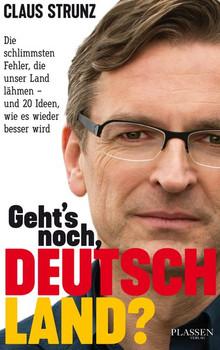 Geht's noch, Deutschland?. Die schlimmsten Fehler, die unser Land lähmen - und 20 Ideen, wie es wieder besser wird - Claus Strunz  [Taschenbuch]