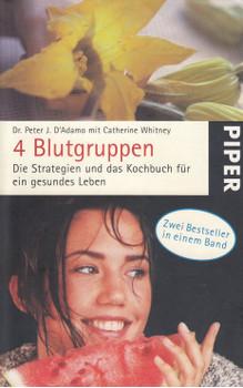 4 Blutgruppen: Die Strategien und das Kochbuch für ein gesundes Leben - Peter J. D'Adamo [Taschenbuch, 8. Auflage 2009]