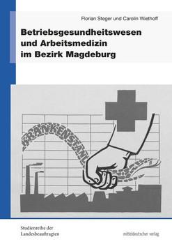Betriebsgesundheitswesen und Arbeitsmedizin im Bezirk Magdeburg - Carolin Wiethoff  [Gebundene Ausgabe]