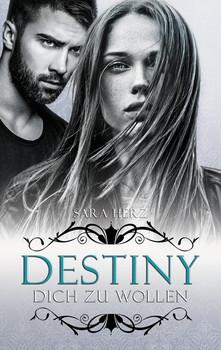 Destiny – Dich zu wollen - Sara Herz [Taschenbuch]