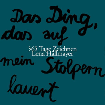 Das Ding, das auf mein Stolpern lauert: 365 Tage Zeichnen - Lena Hällmayer [Broschiert]